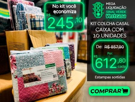 No kit você economiza MEGA LIQUIDAÇÃO SINAL VERDE Vestcasa KIT COLCHA CASAL CAIXA COM 10 UNIDADES ESTAMPAS SORTIDAS COMPRAR